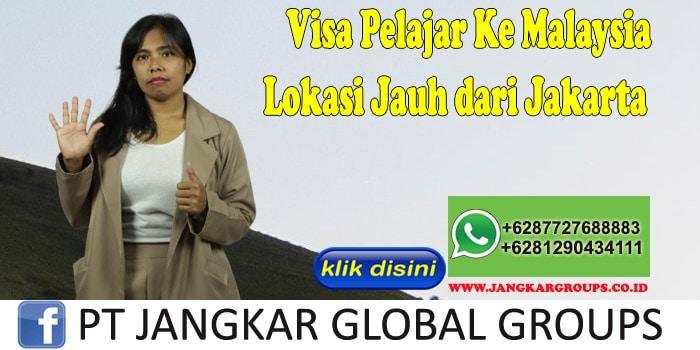 Visa Pelajar Ke Malaysia Lokasi Jauh dari Jakarta