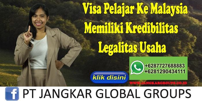 Visa Pelajar Ke Malaysia Memiliki Kredibilitas Legalitas Usaha