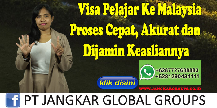 Visa Pelajar Ke Malaysia Proses Cepat, Akurat dan Dijamin Keasliannya