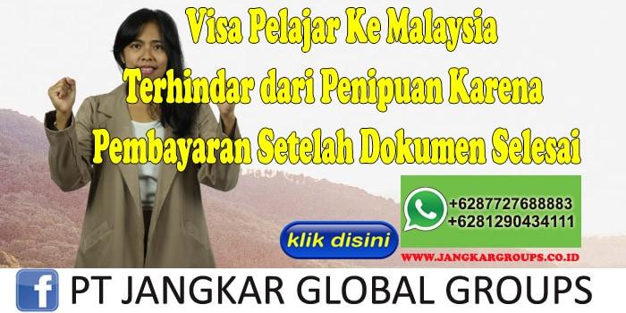 Visa Pelajar Ke Malaysia Terhindar dari Penipuan Karena Pembayaran Setelah Dokumen Selesai
