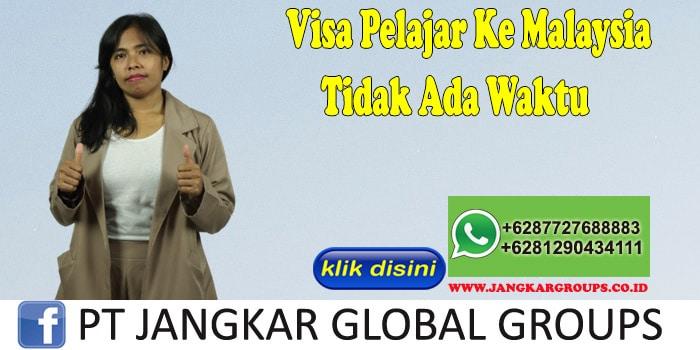 Visa Pelajar Ke Malaysia Tidak Ada Waktu