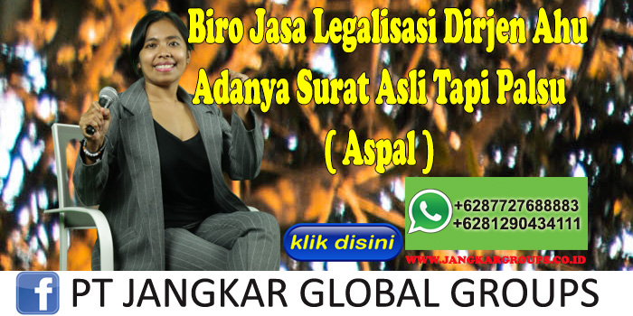 Biro Jasa Legalisasi Dirjen Ahu Adanya Surat Asli Tapi Palsu ( Aspal )
