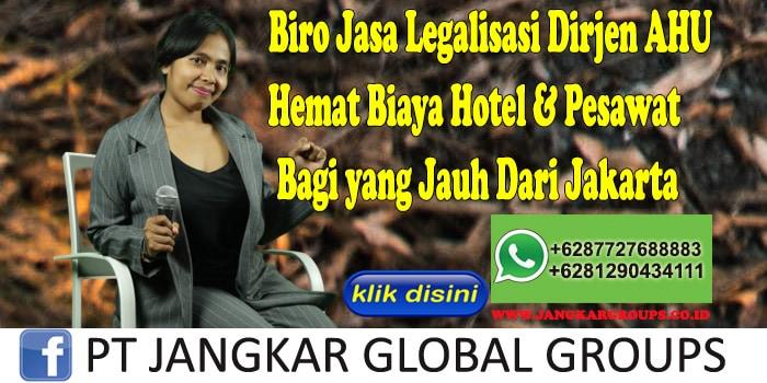 Biro Jasa Legalisasi Dirjen Ahu Hemat Biaya Hotel & Pesawat Bagi yang Jauh Dari Jakarta