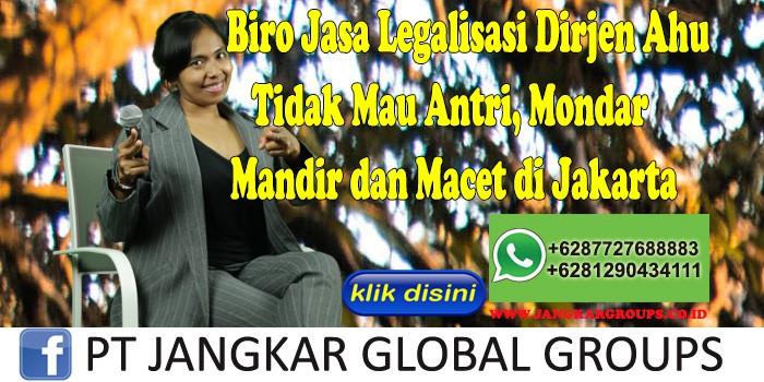 Biro Jasa Legalisasi Dirjen Ahu Tidak Mau Antri, Mondar Mandir dan Macet di Jakarta