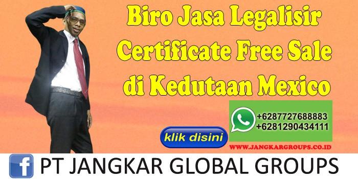 Biro Jasa Legalisir Certificate Free Sale di Kedutaan Mexico