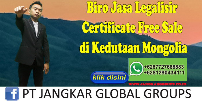 Biro Jasa Legalisir Certificate Free Sale di Kedutaan Mongolia