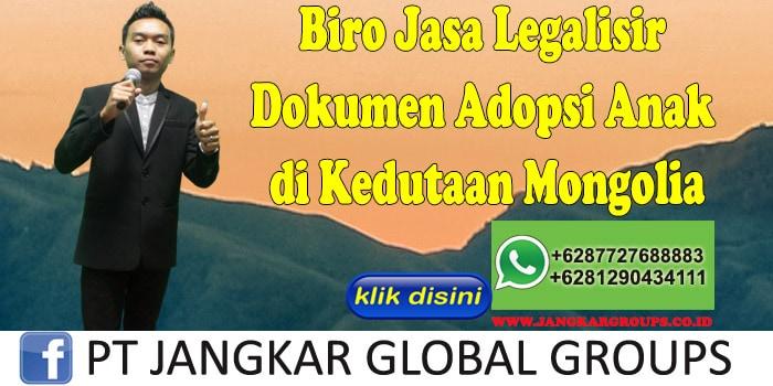 Biro Jasa Legalisir Dokumen Adopsi Anak di Kedutaan Mongolia