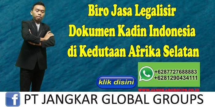 Biro Jasa Legalisir Dokumen Kadin Indonesia di Kedutaan Afrika Selatan