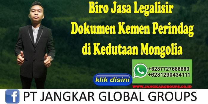 Biro Jasa Legalisir Dokumen Kemen Perindag di Kedutaan Mongolia