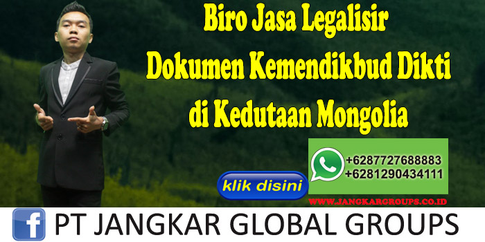 Biro Jasa Legalisir Dokumen Kemendikbud Dikti di Kedutaan Mongolia