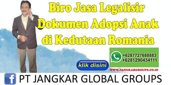 Biro Jasa Legalisir Dokumen adopsi anak di Kedutaan Romania