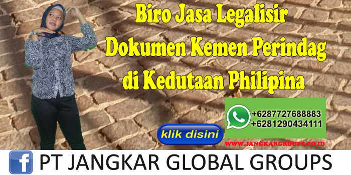 Biro Jasa Legalisir Dokumen kemen perindag di Kedutaan Philipina