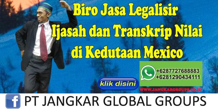 Biro Jasa Legalisir Ijasah dan Transkrip Nilai di Kedutaan Mexico
