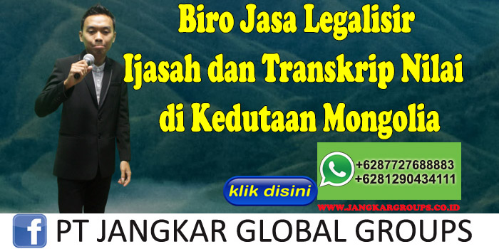 Biro Jasa Legalisir Ijasah dan Transkrip Nilai di Kedutaan Mongolia