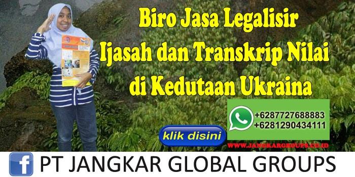 Biro Jasa Legalisir Ijasah dan Transkrip Nilai di Kedutaan Ukraina