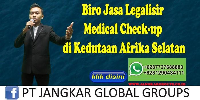 Biro Jasa Legalisir Medical Check-up di Kedutaan Afrika Selatan