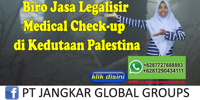 Biro Jasa Legalisir Medical Check-up di Kedutaan Palestina