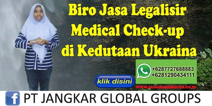 Biro Jasa Legalisir Medical Check-up di Kedutaan Ukraina