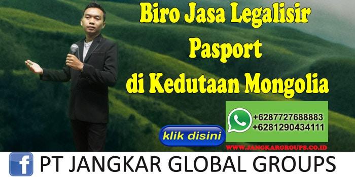 Biro Jasa Legalisir Pasport di Kedutaan Mongolia