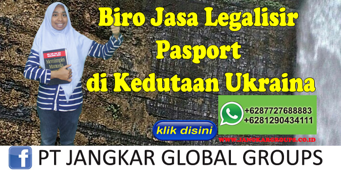 Biro Jasa Legalisir Pasport di Kedutaan Ukraina