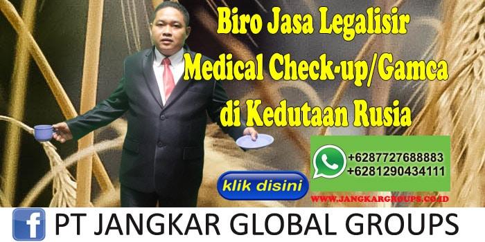 Biro Jasa Legalisir medical check-up gamca di Kedutaan Rusia