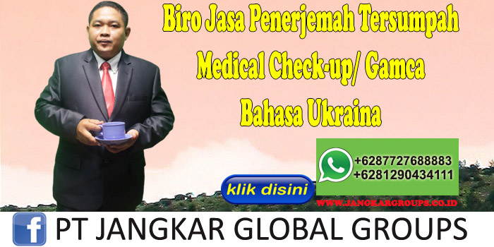 Biro Jasa Penerjemah Tersumpah medical check-up gamca Bahasa Ukraina