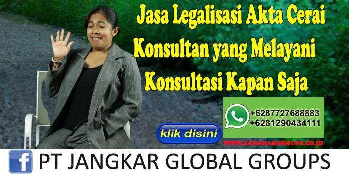 Jasa Legalisasi Akta Cerai Konsultan yang Melayani Konsultasi Kapan Saja