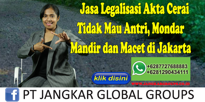 Jasa Legalisasi Akta Cerai Tidak Mau Antri, Mondar Mandir dan Macet di Jakarta