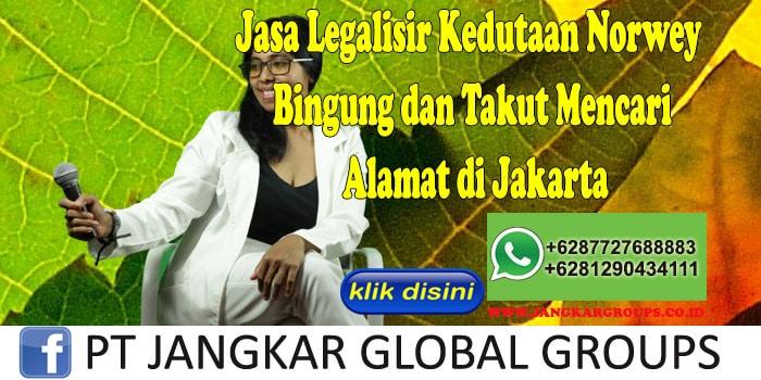 Jasa Legalisir Kedutaan Norwey Bingung dan Takut Mencari Alamat di Jakarta