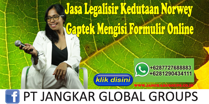 Jasa Legalisir Kedutaan Norwey Gaptek Mengisi Formulir Online