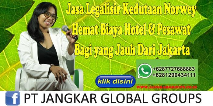Jasa Legalisir Kedutaan Norwey Hemat Biaya Hotel & Pesawat Bagi yang Jauh Dari Jakarta