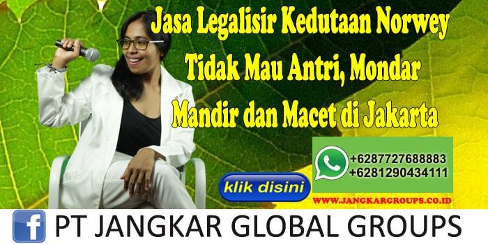 Jasa Legalisir Kedutaan Norwey Tidak Mau Antri, Mondar Mandir dan Macet di Jakarta