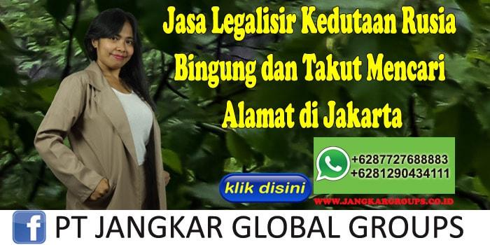 Jasa Legalisir Kedutaan Rusia Bingung dan Takut Mencari Alamat di Jakarta