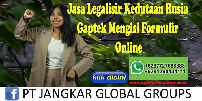 Jasa Legalisir Kedutaan Rusia Gaptek Mengisi Formulir Online