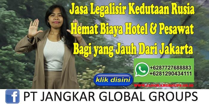 Jasa Legalisir Kedutaan Rusia Hemat Biaya Hotel & Pesawat Bagi yang Jauh Dari Jakarta