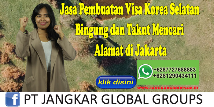 Jasa Pembuatan Visa Korea Selatan Bingung dan Takut Mencari Alamat di Jakarta