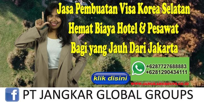 Jasa Pembuatan Visa Korea Selatan Hemat Biaya Hotel & Pesawat Bagi yang Jauh Dari Jakarta