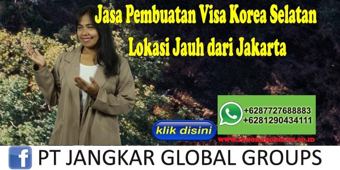 Jasa Pembuatan Visa Korea Selatan Lokasi Jauh dari Jakarta