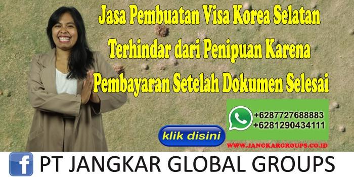 Jasa Pembuatan Visa Korea Selatan Terhindar dari Penipuan Karena Pembayaran Setelah Dokumen Selesai