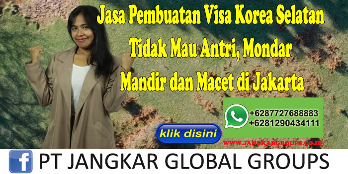 Jasa Pembuatan Visa Korea Selatan Tidak Mau Antri, Mondar Mandir dan Macet di Jakarta