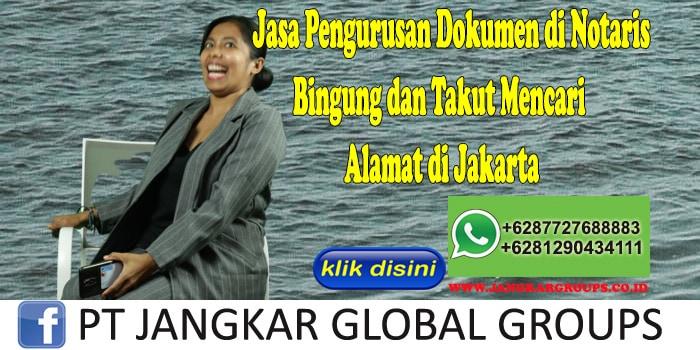 Jasa Pengurusan Dokumen di Notaris Bingung dan Takut Mencari Alamat di Jakarta