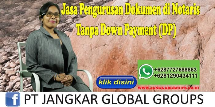 Jasa Pengurusan Dokumen di Notaris Tanpa Down Payment (DP)