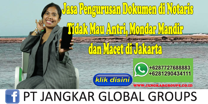 Jasa Pengurusan Dokumen di Notaris Tidak Mau Antri, Mondar Mandir dan Macet di Jakarta