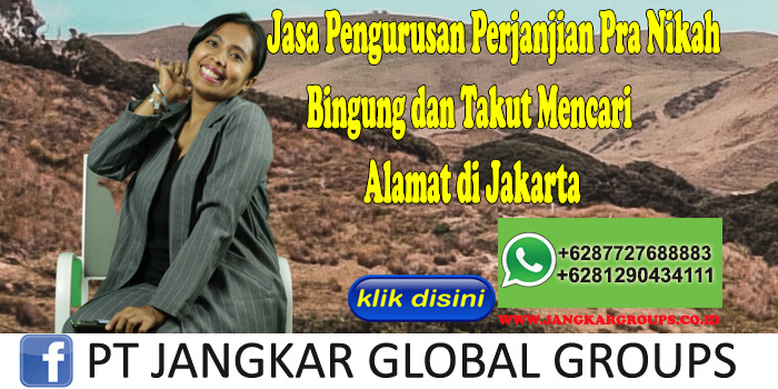 Jasa Pengurusan Perjanjian Pra Nikah Bingung dan Takut Mencari Alamat di Jakarta