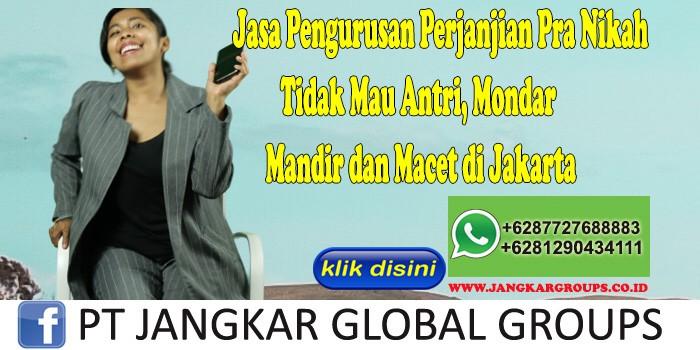Jasa Pengurusan Perjanjian Pra Nikah Tidak Mau Antri, Mondar Mandir dan Macet di Jakarta