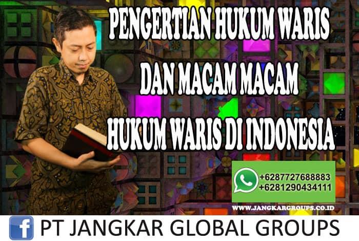 PENGERTIAN HUKUM WARIS DAN MACAM MACAM HUKUM WARIS DI INDONESIA