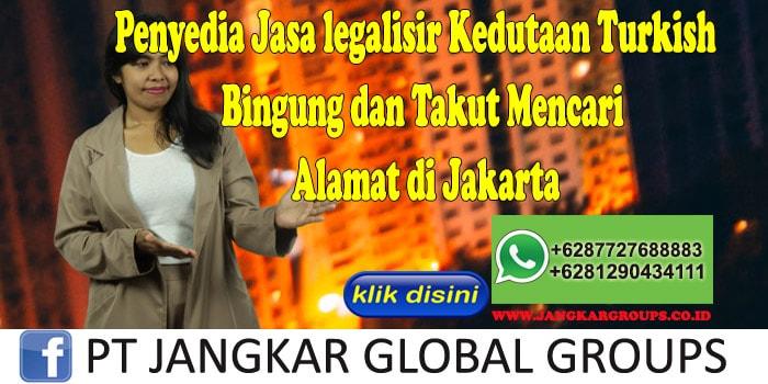 Penyedia Jasa legalisir Kedutaan Turkish Bingung dan Takut Mencari Alamat di Jakarta