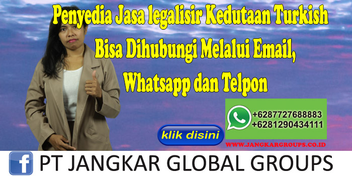 Penyedia Jasa legalisir Kedutaan Turkish Bisa Dihubungi Melalui Email, Whatsapp dan Telpon