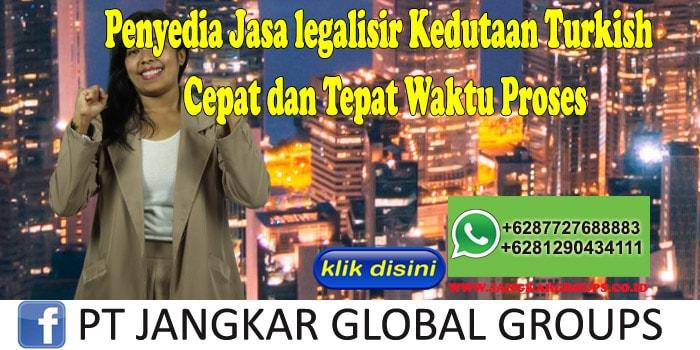 Penyedia Jasa legalisir Kedutaan Turkish Cepat dan Tepat Waktu Proses