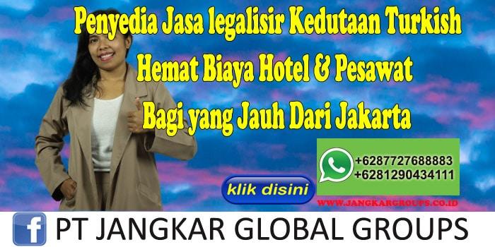 Penyedia Jasa legalisir Kedutaan Turkish Hemat Biaya Hotel & Pesawat Bagi yang Jauh Dari Jakarta